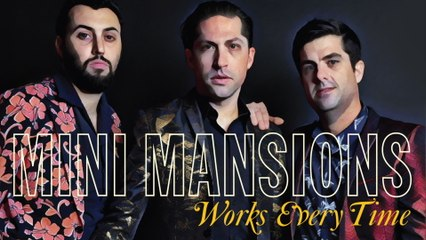 Mini Mansions - Works Every Time