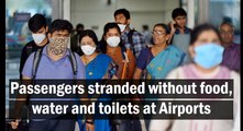 Passengers stranded without food, water and toilets at Airports