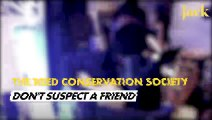 The Reed Conservation Society - Don't Suspect a Friend - Sessions Maison