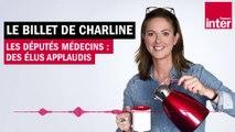Les députés médecins : des élus applaudis - Le billet de Charline