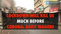 Lockdown will kill us much before corona- daily wagers