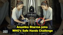 Anushka Sharma joins WHO's Safe Hands Challenge