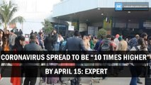 "Coronavirus spread to be ""10 times higher"" By April 15: Expert"