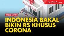 Indonesia Bakal Bikin RS Khusus Corona seperti Wuhan