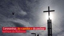 Coronavirus : le « pardon » du pasteur évangélique de Mulhouse