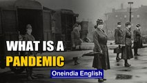 What is a Pandemic, when does an epidemic gets classified as Pandemic: Watch  |Oneindia