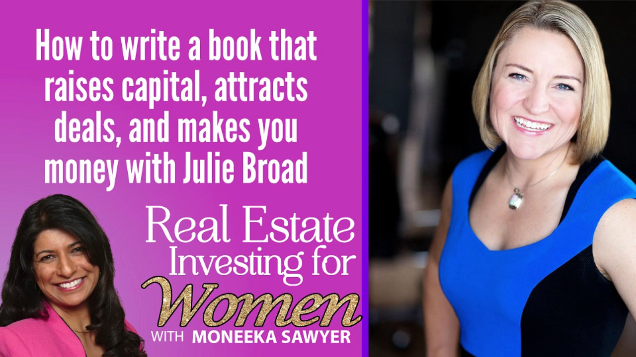 How To Write A Book That Raises Capital, Attracts Deals, And Makes You Money With Julie Broad – REAL ESTATE INVESTING FOR WOMEN