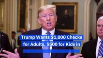 Trump Wants $1,000 Checks for Adults, $500 for Kids in Coronavirus Stimulus Bill