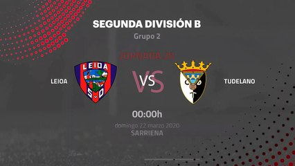 Previa partido entre Leioa y Tudelano Jornada 30 Segunda División B