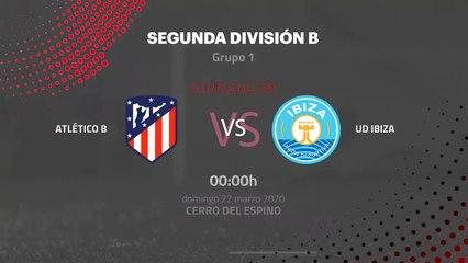 Previa partido entre Atlético B y UD Ibiza Jornada 30 Segunda División B