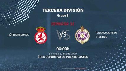 Previa partido entre Júpiter Leones y Palencia Cristo Atlético Jornada 32 Tercera División