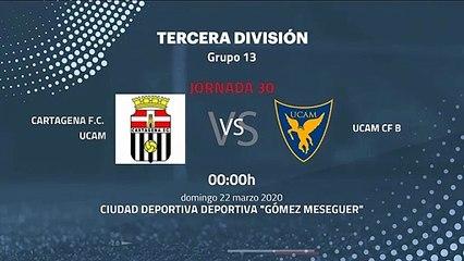 Previa partido entre Cartagena F.C. UCAM y UCAM CF B Jornada 30 Tercera División