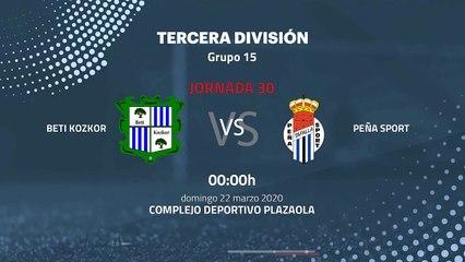 Previa partido entre Beti Kozkor y Peña Sport Jornada 30 Tercera División