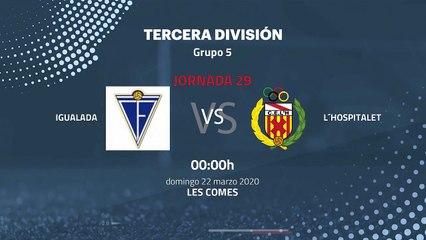 Previa partido entre Igualada y L´Hospitalet Jornada 29 Tercera División