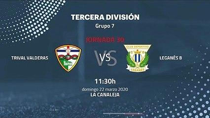 Previa partido entre Trival Valderas y Leganés B Jornada 30 Tercera División