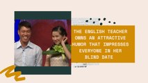 The English teacher owns an attractive humor that impresses everyone in her blind date