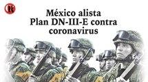 México alista Plan DN-III-E contra coronavirus