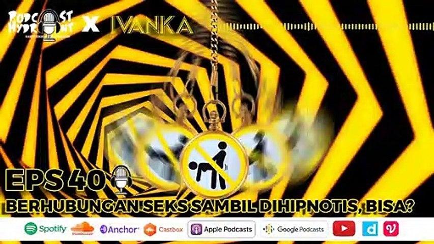 Podcast Hydrant Eps 40 Berhubungan Seks Sambil Dihipnotis, Emang Bisa with Ivanka