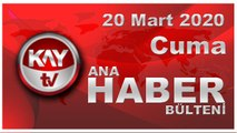 20 Mart 2020 Kay Tv Ana Haber Bülteni
