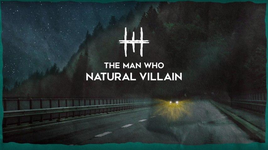 The Man Who - Natural Villain