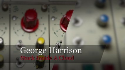 George Harrison - Stuck Inside A Cloud