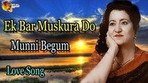 Ek Bar Muskura Do - Munni Begum - Audio Song