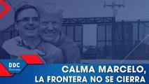 Calma Marcelo, la frontera no se cierra