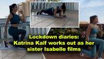 Lockdown diaries: Katrina Kaif works out as her sister Isabelle films