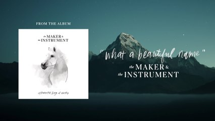 The Maker & The Instrument - What A Beautiful Name