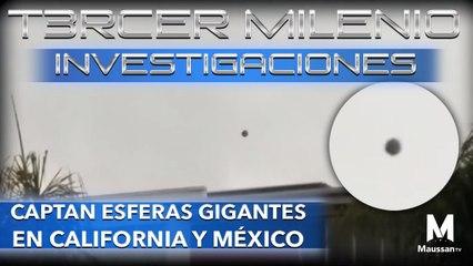 Tercer Milenio Investigaciones | Captan Esferas Gigantes en California y México | 22 de marzo 2020