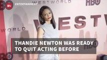 Thandie Newton Almost Quit