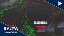 PTV INFO WEATHER: Easterlies, nakaaapekto pa rin sa malaking bahagi ng bansa