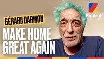 Make Home Great Again l Gérard Darmon