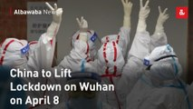 China to Lift Lockdown on Wuhan on April 8