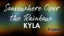Kyla - Somewhere Over The Rainbow - (Official Lyric)