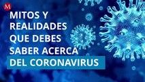 Mitos y realidades que debes saber acerca del coronavirus