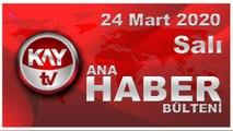 24 Mart 2020 Kay Tv Ana Haber Bülteni