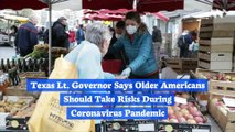 Texas Lt. Governor Says Older Americans Should Take Risks During Coronavirus Pandemic