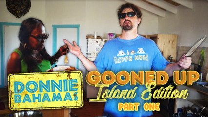 THE RETURN OF GOONED UP! (ISLAND EDITION PART 1)