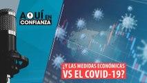 ¿Y las medidas económicas VS el Covid-19 ?