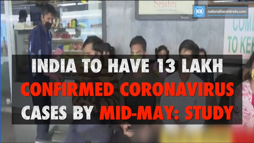 India to have 13 lakh confirmed Coronavirus cases by mid-May- Study