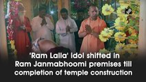 'Ram Lalla' idol shifted in Ram Janmabhoomi premises till completion of temple construction