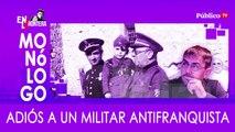 Adiós a un militar antifranquista - Monólogo - En la Frontera, 25 de marzo de 2020