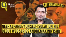 Neeraj Pandey on Self-Isolation, Remaking 'Ishq' and His Web Series Debut 'Special Ops'