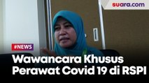 Wawancara Khusus Perawat Pasien Covid 19 di RSPI