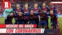 Dos médicos del Barcelona dieron positivo al coronavirus