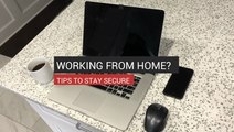 Working From Home? Tips to Stay Secure