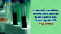 Coronavirus updates, UK PM Boris Johnson tests positive & In Spain reports 769 new deaths