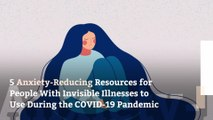 5 Anxiety-Reducing Resources for People With Invisible Illnesses to Use During the COVID-19 Pandemic