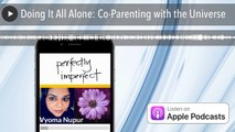 Doing It All Alone: Co-Parenting with the Universe